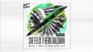 Download Sir Felix ft  Hero Baldwin - Maybe (Nora En Pure Radio Mix) Mp3 and Videos
