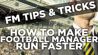 How to make Football Manager run and process faster! | Football Manager 2013 + 2014