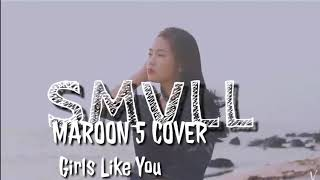 SMVLL - Girls Like You Cover Lirik