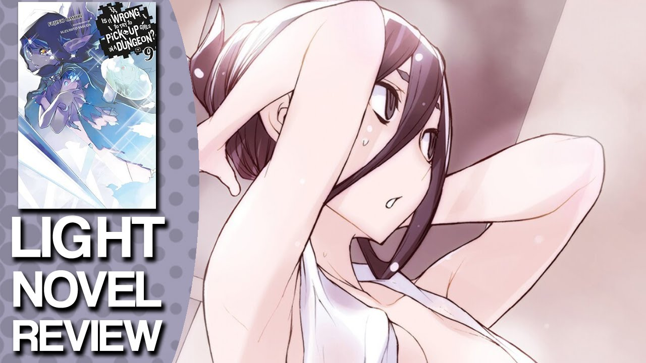 Is It Wrong to Try to Pick-Up Girls in a Dungeon Volume 9 Light Novel Review