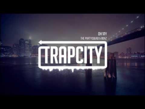 The Partysquad & Boaz vd Beatz - Oh My (Trap City)