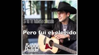 Bobby Pulido - Si No Te Hubiera Conocido