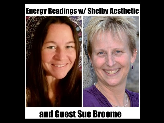 Energy Readings with Shelby Aesthetic - Guest Sue Broome