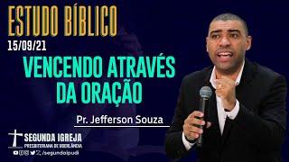 Estudo Bíblico - 15/09/2021 - 19h30 - Pr. Jefferson Souza - Vencendo através da oração