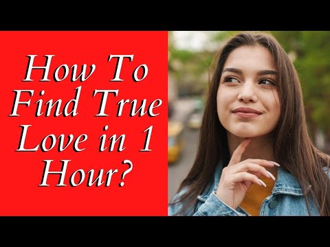 How To Find True Love In 1 Hour ❤ Learn The Secrets