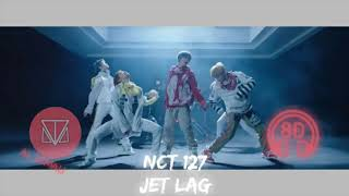 NCT 127 (엔시티127) - JET LAG | 8D AUDIO [ 8D USE HEADPHONE ]