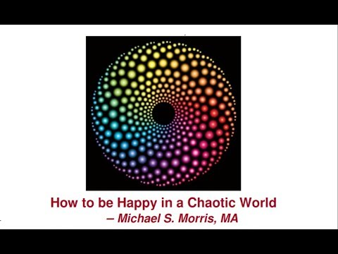2017-12-31 How to be Happy in a Chaotic World ~ Michael Morris