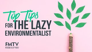 Top Tips for The Lazy Environmentalist