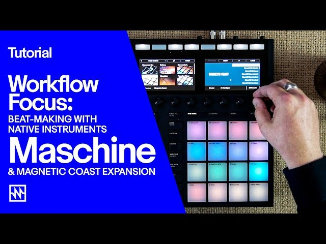 Maschine Tutorial: Beat Making with Native Instruments Magnetic Coast Expansion Pack