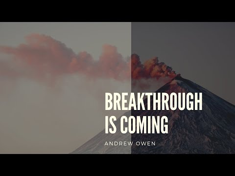 Breakthrough is Coming - Part 3 with Andrew Owen