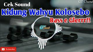 CEK SOUND - KIDUNG WAHYU KOLOSEBO - BASS E GLERR!!