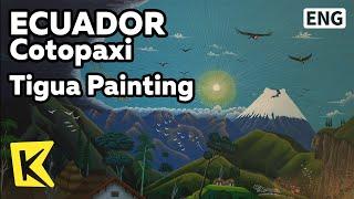 【K】Ecuador Travel-Cotopaxi[에콰도르 여행-코토팍시]인디오 삶을 그린 티구아 페인팅/Tigua Painting/Indio
