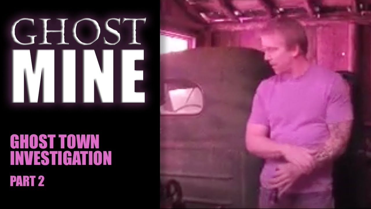 Download GHOST MINE: Ghost Town Investigation (2 of 2) - 2013