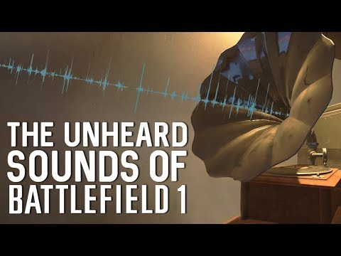 The Unheard Sounds of Battlefield 1