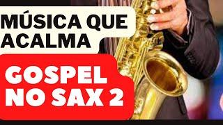 GOSPEL NO SAX 2│Música para Meditar, Descansar e Adorar a Deus │musicas para casamentos e festas.