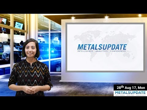 Daily Metals- Iron,Steel,Copper,Aluminium,Zinc,Nickel-Prices,News,Analysis & Forecast - 28/08/2017.