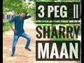 3 PEG     SHARRY MAAN      PUNJABI BHANGARA     ROHIT SHARMA'S  CHOREOGRAPHY