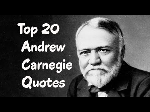 Top 20 Andrew Carnegie Quotes - The Scottish-American Industrialist