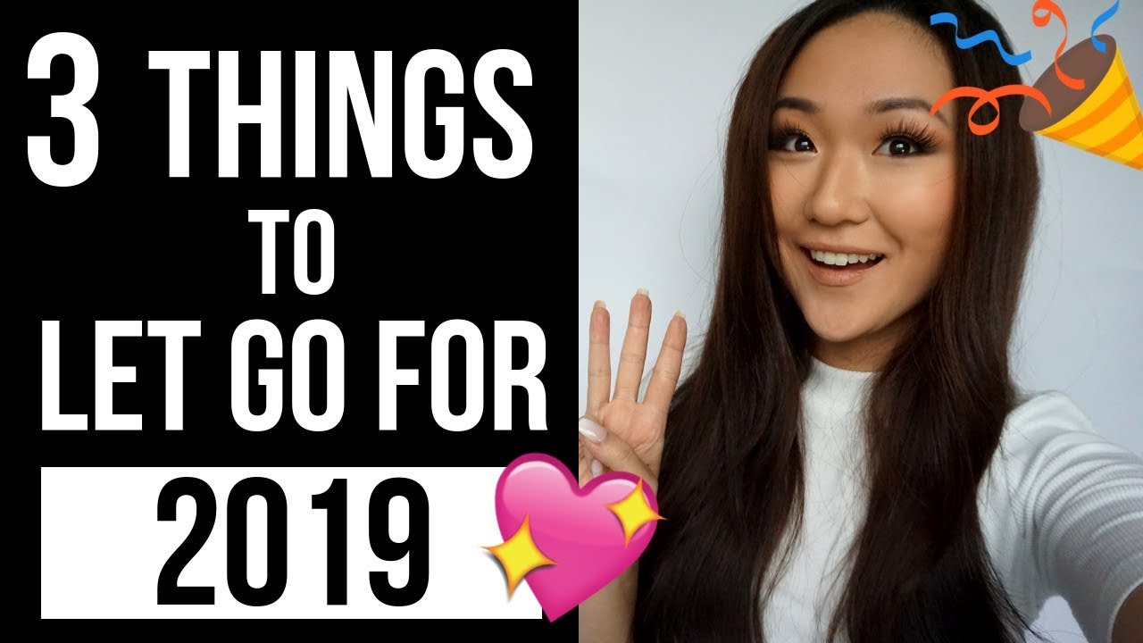 3 Things to Let Go to Live Your Best Life in 2019 (New Year Resolutions to Start NOW!)