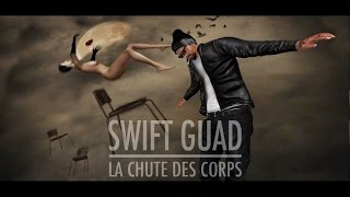 Swift Guad - La Chute Des Corps (Clip Officiel)