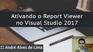 Ativando o Report Viewer no Visual Studio 2017