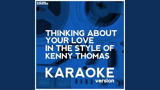 Thinking About Your Love (In the Style of Kenny Thomas) (Karaoke Version)