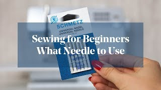 What Sewing Machine Needle to Use? (Sewing for Beginners)