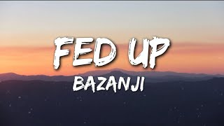 Bazanji - Fed Up (Lyrics)