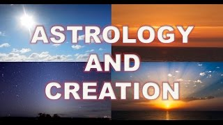 FLAT EARTH - ASTROLOGY AND CREATION  - THE SUN MOON AND STARS EXPLAINED