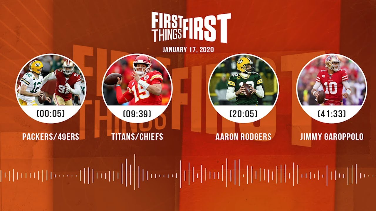 Packers/49ers, Titans/Chiefs, Aaron Rodgers, Jimmy G (1.17.20) | FIRST THINGS FIRST Audio Podcast