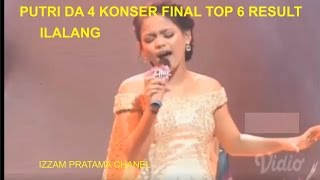 PUTRI DA 4 -  ILALANG (KONSER FINAL TOP 6 RESULT )