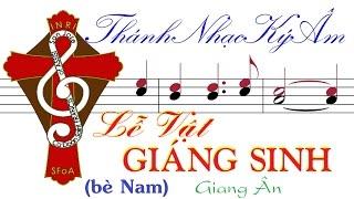 LỄ VẬT GIÁNG SINH Giang Ân (bè Nam) Thánh Nhạc Ký Âm TnkaLVGSgaM