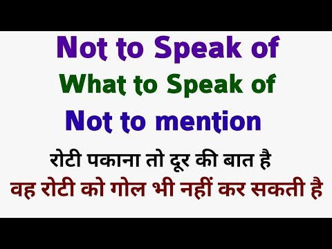 Use of not to speak of | not to mention | what to speak of | how to use what to speak of by Taukir