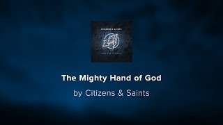 The Mighty Hand of God - Citizens & Saints lyric video
