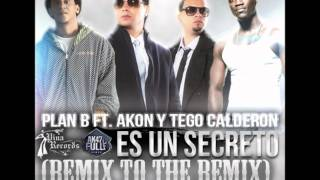 Es un secreto (Remix To The Remix) Plan b Ft Tego Calderon & Akon