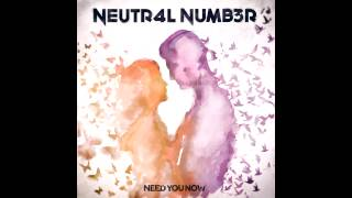 Neutr4l Numb3r - Need You Now [FREE DOWNLOAD\