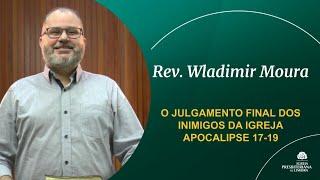 O JULGAMENTO FINAL DOS INIMIGOS DA IGREJA - Rev. Wladimir Moura
