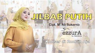 JILBAB PUTIH - EZZURA BY NASIDA RIA QASIDAH - KONSER DI RUMAH AJA (Live Performance)