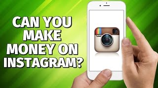 Can You Make Money On Instagram? - 2017