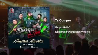 grupo h100 te compro en vivo 2017