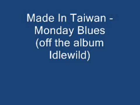 Made In Taiwan - Monday Blues
