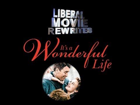 Liberal Movie Rewrites! It's a Wonderful Life!!