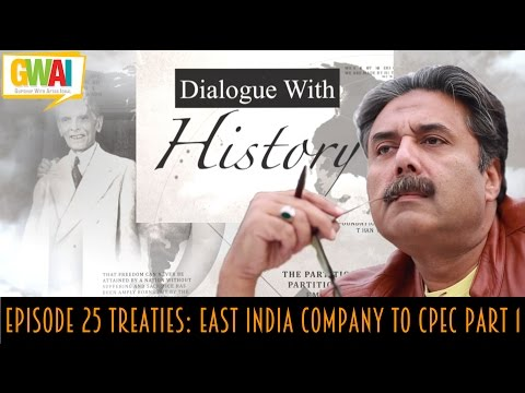 Dialogue with History Episode 25 Treaties East India Company to CPEC Part 1 GupShup with Aftab Iqbal