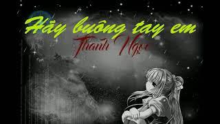 Hãy Buông Tay Em - Thanh Ngọc ( Video Lyric)