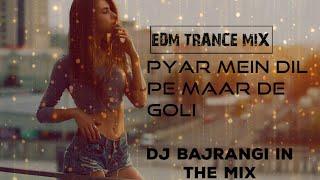 Pyar Mein Dil Pe Maar De Goli EDM Trance MiX DJ Bajrangi In The MiX