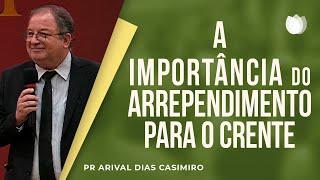 A Importância do Arrependimento para o Crente | Pr  Arival Dias Casimiro