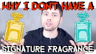 WHY I DON'T HAVE  A SIGNATURE FRAGRANCE