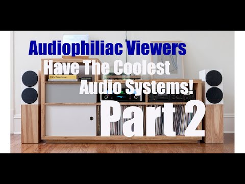 Audiophiliac viewers new, DIY, vintage, beer budget to crazy expensive systems, Part 2