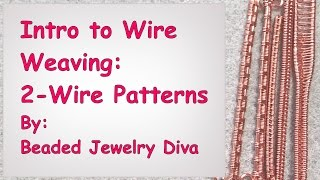 Intro to Wire Weaving - 2 Base Wires, 4 Patterns, Wire Weaving Tutorial