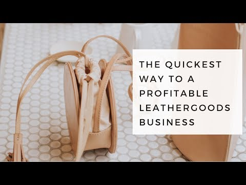 The Quickest Way to a Start a Profitable Leathergoods Business